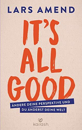It's All Good: Ändere deine Perspektive und du änderst deine...