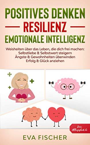 POSITIVES DENKEN, RESILIENZ, EMOTIONALE INTELLIGENZ: Weisheiten...