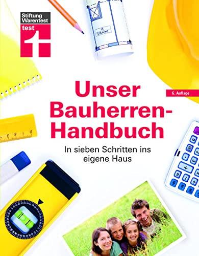Unser Bauherren-Handbuch: Checklisten, Musterrechnungen und...