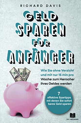 Geld Sparen für Anfänger: Wie Sie ohne Verzicht und mit nur 15...