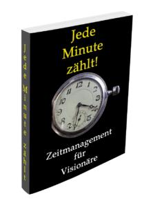 Jede Minute zählt - Zeitmanagement für Visionäre
