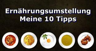 Ernährungsumstellung für Anfänger - Meine 10 besten Tipps